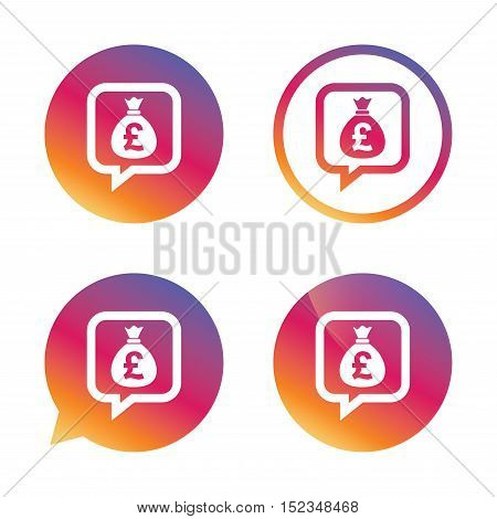 Money bag sign icon. Pound GBP currency speech bubble symbol. Gradient buttons with flat icon. Speech bubble sign. Vector