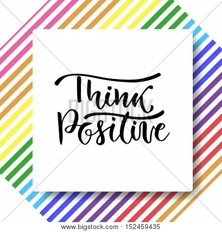 Hand drawn vector lettering. Think positive. Motivational modern calligraphy. Inspirational phrase for poster and card
