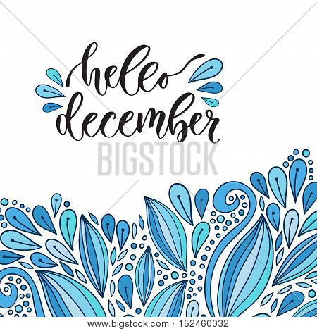Hand drawn vector lettering. Hello december. Modern calligraphy with blue doodle decoration. Illustration for poster and icon
