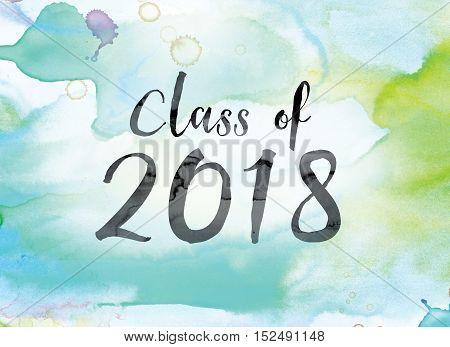 Class Of 2018 Colorful Watercolor And Ink Word Art