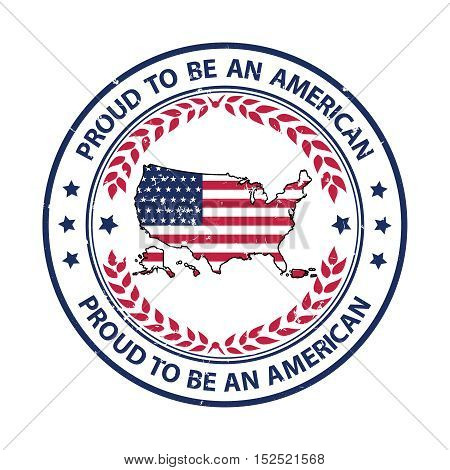 Proud to be american - grunge stamp with the map and flag of United States of America. Print colors used
