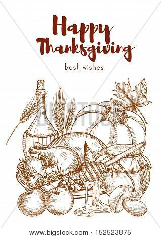 Happy Thanksgiving Day greeting card with sketch elements of traditional thanksgibing dinner meal. Vector pleanty of food with vegetavles harvest, vine bottle, roasted turkey, pumpkin on white background