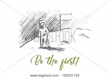 Vector hand drawn motivating and inspiring sketch. The first astronaut on the Moon with Be the first lettering. Successfull thinking and lifestyle concept