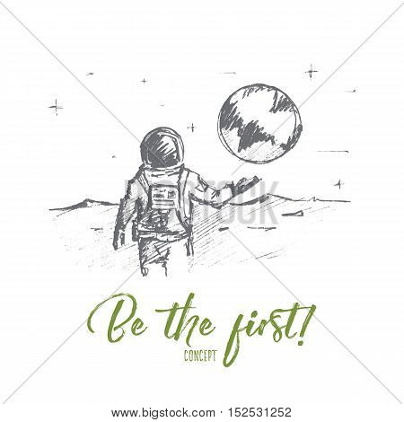Vector hand drawn motivating and inspiring sketch. The first astronaut on the Moon standing backwards and greeting the Earth, Be the first lettering. Successfull lifestyle concept