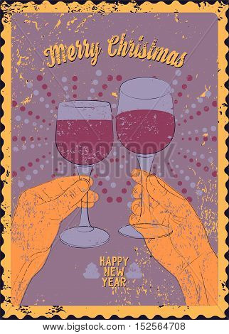 Merry Christmas and Happy New Year. Typographic vintage style Christmas card or poster design with clink glasses. Hands with glasses of wine. Retro grunge vector illustration.