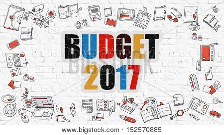 Budget 2017 - Multicolor Concept with Doodle Icons Around on White Brick Wall Background. Modern Illustration with Elements of Doodle Design Style.