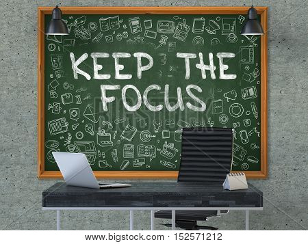 Green Chalkboard on the Gray Concrete Wall in the Interior of a Modern Office with Hand Drawn Keep The Focus. Business Concept with Doodle Style Elements. 3D.