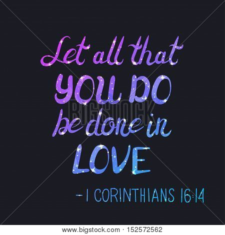 Bible Verse. Let all that you do be done on love. Lettering with Space Texture. Inspirational quote. Modern Calligraphy. Typography poster. Vector Illustration