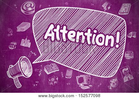 Speech Bubble with Phrase Attention Cartoon. Illustration on Purple Chalkboard. Advertising Concept. Business Concept. Megaphone with Phrase Attention. Doodle Illustration on Purple Chalkboard.