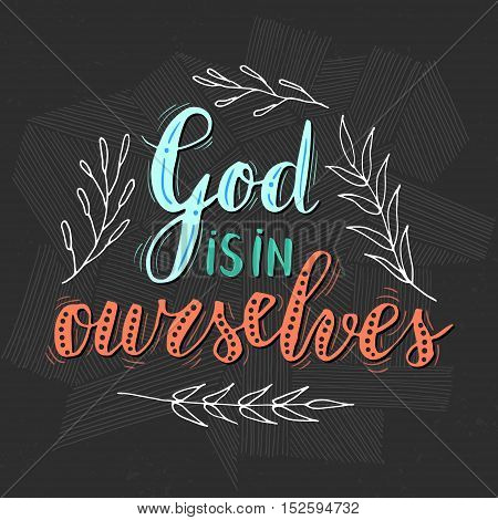 Vector hand written quote God is in ourselves. T-shirt, poster and card design. Trendy lettering.
