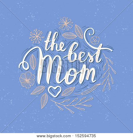 Vector hand written quote The best mom. T-shirt, poster, mothers day card design. Trendy lettering.