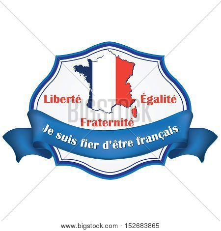 Proud to be French (Text translation: je suis fier d'être français) ribbon with the national motto: liberty, equality, fraternity (French text: Liberté, égalité, fraternité).
