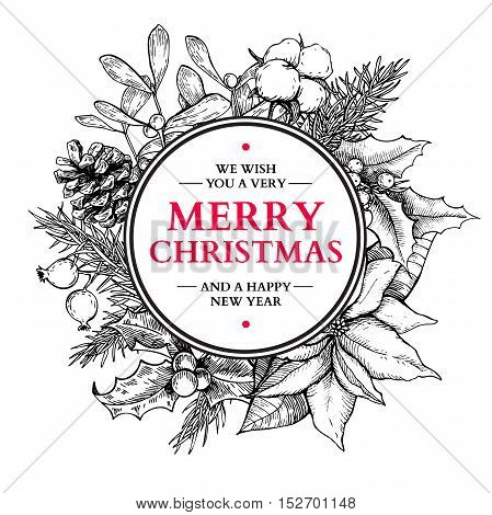 Christmas wreath. Vector hand drawn illustration with holly, mistletoe, poinsettia, pine cone, cotton, fir tree . Engraved traditional xmas decoration element. Greeting and invitation card, holiday banner