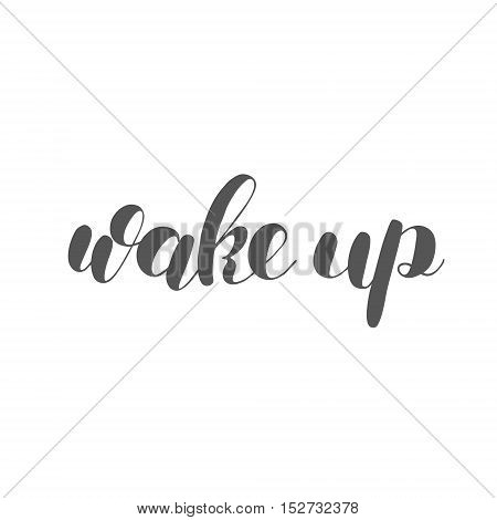 Wake up. Brush hand lettering illustration. Inspiring quote. Motivating modern calligraphy.