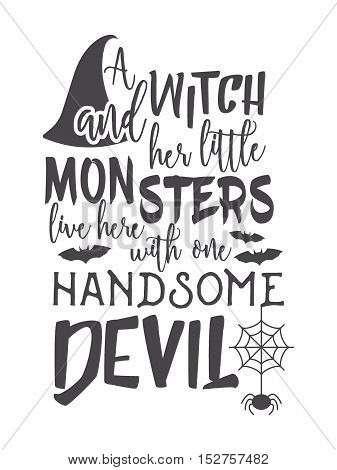 Halloween inscription A witch and her little monsters live here with one handsome devil. Lettering for greeting card, festive invitation, banner, postcard, poster, advertisement. Vector illustration.