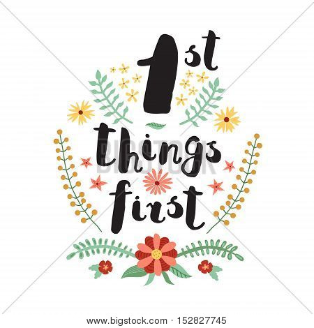 First Things First ink handwritten lettering illustration with flowers and plants. Perfect for your design!