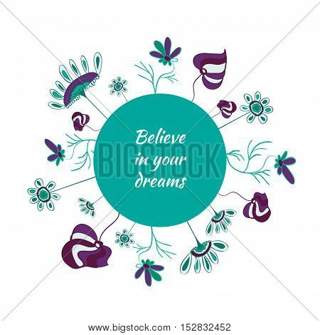 Motivation greeting card, believe in your dreams. Hand drawn flower elements. Doodle style.  Wreath design