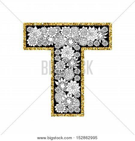 Hand drawn floral alphabet design. Gold glittering contour. Letter T. Vector EPS8 illustration.