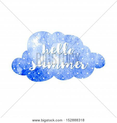 Watercolor blue flyspecked cloud with the inscription Hello summer. Vector illustration.