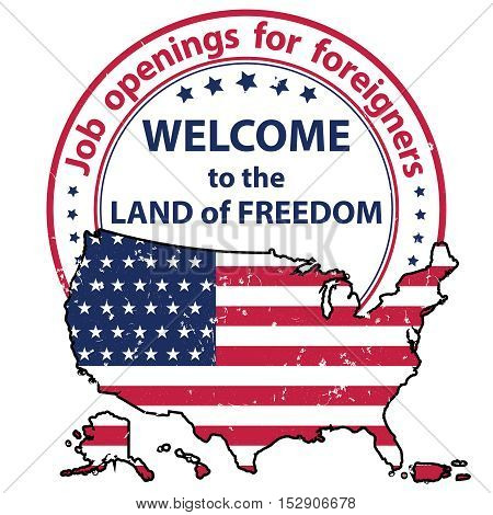 Job openings for foreigners. Welcome to the land of freedom - grunge printable label / sticker / badge containing the flag and the map of USA. Suitable for recruitment companies / agencies.