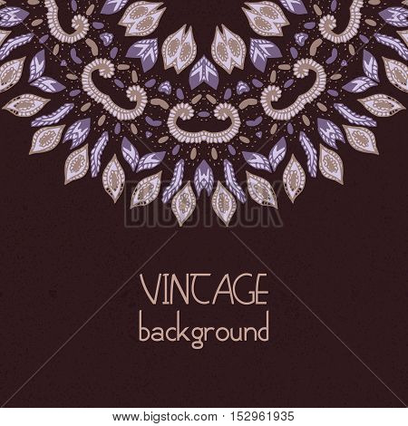 Vintage vector background. Hand drawn Mandala. Indian, ottoman, Arabic, Islamic motif. Round lacy rosette. Retro Greeting, Invitation, Save the Date Card Design. Ornamental Ethnic Template.