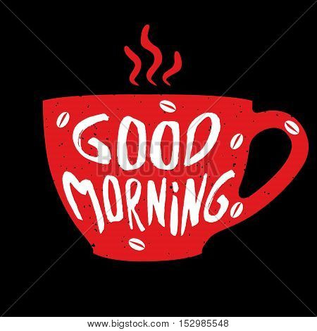 Good morning cup with hand drawn lettering. Red cup of coffee. Vector illustrationon.
