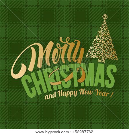 Christmas greeting card with Calligraphic lettering Merry Christmas and Happy New Year on green tartan background. Vector stock illustration.