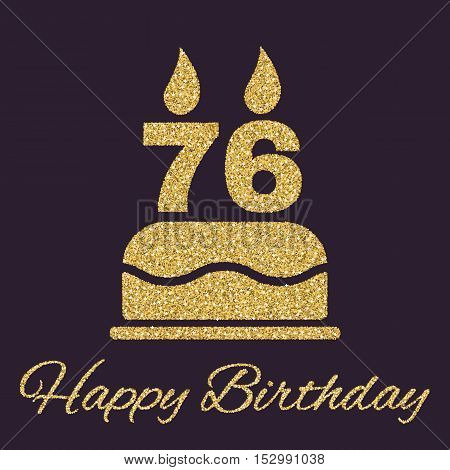 The birthday cake with candles in the form of number 76 icon. Birthday symbol. Gold sparkles and glitter Vector illustration
