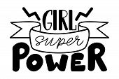 Girl Super Power With Ribbon. Isolated Vector, Calligraphic Phrase. Hand Calligraphy. Modern Design  poster