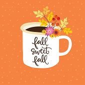 Autumn Greeting, Card, Invitation. Handwritten Fall Sweet Fall Text. Hand Drawn Mug. Cup Of Tea Or C poster