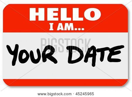 A red nametag sticker with the words Hello I Am Your Date to illustrate romance, dating, courtship and relationships among boyfriends and girlfriends