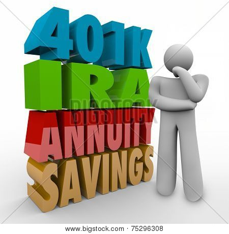 The words 401K, IRA, Annuity, Savings in 3d letters beside a thinking person confused over what is the best investment option to manage retirement finances and income