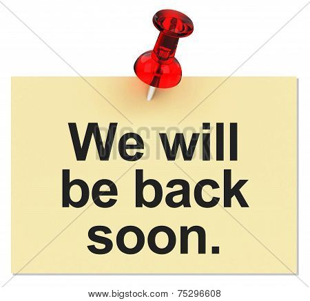 We Will Be Back Soon.