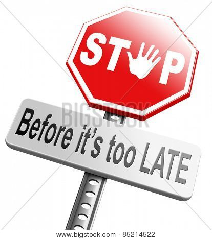 last chance act now or never stop before it's to late don't waste time deadline and last chance action now