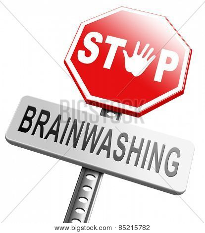 stop brainwashing, don't brainwash kids or children, no indoctrination dogmas mind control. Build your opinion on facts not on doctrine free spirit Don't follow propaganda resist brain manipulation.