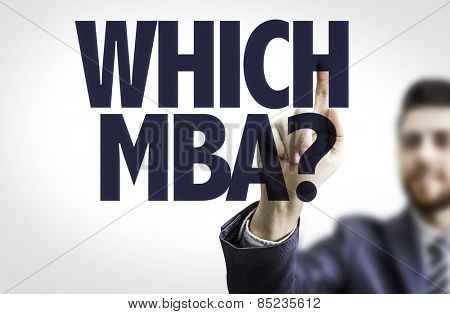 Business man pointing to transparent board with text: Which MBA?