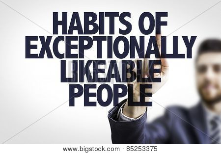Business man pointing the text: Habits of Exceptionally Likable People