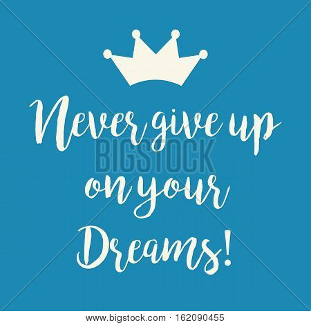 Cute blue motivation card with a Never give up on your dreams inspirational quote and a crown symbol.