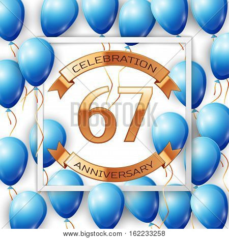 Realistic blue balloons with ribbon in centre golden text sixty seven years anniversary celebration with ribbons in white square frame over white background. Vector illustration