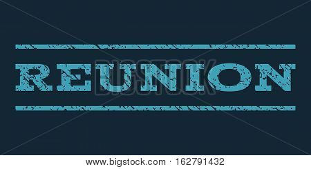 Reunion watermark stamp. Text caption between horizontal parallel lines with grunge design style. Rubber seal stamp with dirty texture. Vector blue color ink imprint on a dark blue background.