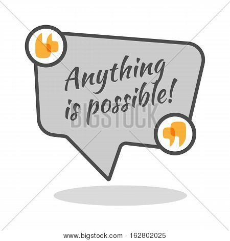 Anything is possible motivational poster in abstract frame with quotes. Famous slogan saying isolated on square speech bubble. Wise expression to encourage spirit of depressed person. Vector logo