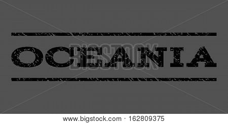 Oceania watermark stamp. Text tag between horizontal parallel lines with grunge design style. Rubber seal stamp with dirty texture. Vector black color ink imprint on a gray background.