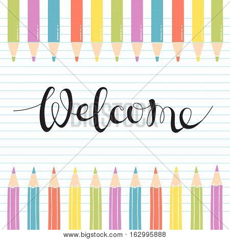 Colored Pencils on notebook sheet with a handwritten inscribed Welcome. Vector Illustration.