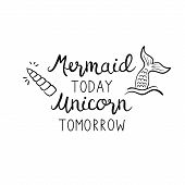 Mermaid Today Unicorn Tomorrow Quote, Vector Hand Lettering With Mermaid Tail In Sea And Unicorn Shi poster