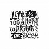 Handdrawn Quote Life Is Too Short To Drink Bad Beer. Vector Illustration. poster