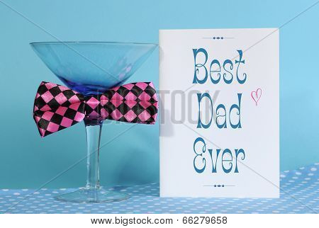 Happy Fathers Day, Best Dad Ever, Greeting Card With Blue Martini Glass And Fun Pink Check Bow Tie,
