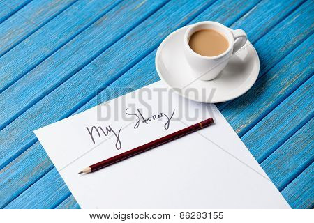 Pencil And Paper With My Story Words Near Cup Of Coffee