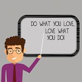 Writing Note Showing Do What You Love Love What You Do. Business Photo Showcasing Make Things With P poster