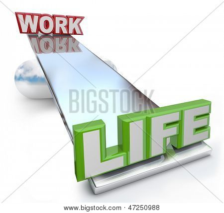 The words Work and Life on a see-saw balance scale, showing that you should give greater weight to your life and keep your working life, career and job in perspective