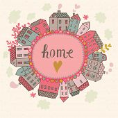Home concept illustration. Cartoon houses on concept Earth. Romantic vector card